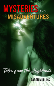 Aaron Mullins Book Mysteries and Misadventures Tales from the Highlands