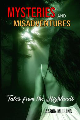 Aaron Mullins Mysteries Misadventures Tales Highlands Books Crime Mystery